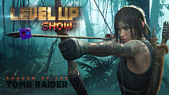 Level Up show, 4 сезон, 5 серия. Обзор Shadow of the Tomb Raider